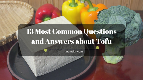 13 Most Common Questions and Answers about Tofu