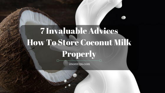 7 Invaluable Advices How To Store Coconut Milk Properly