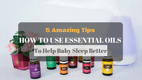 5 Amazing Tips How To Use Essential Oils To Help Baby Sleep Better