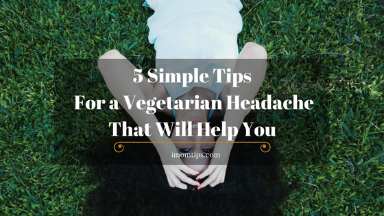 5 Simple Tips For A Vegetarian Headache That Will Help You